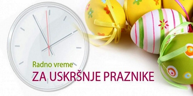 Radno vreme za Uskrs i Prvi maj